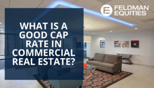What is a good cap rate in Commercial Real Estate