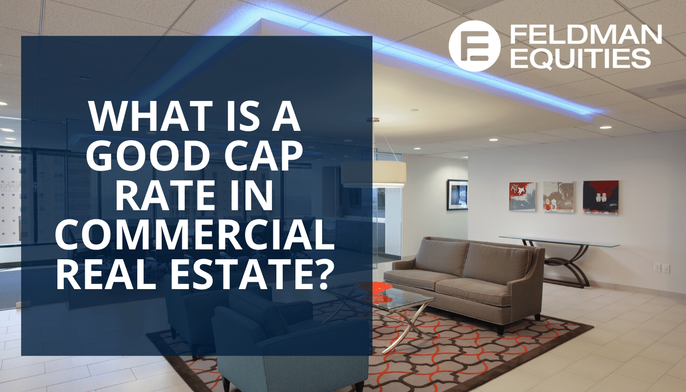 What is a good cap rate in Commercial Real Estate? - Feldman Equities