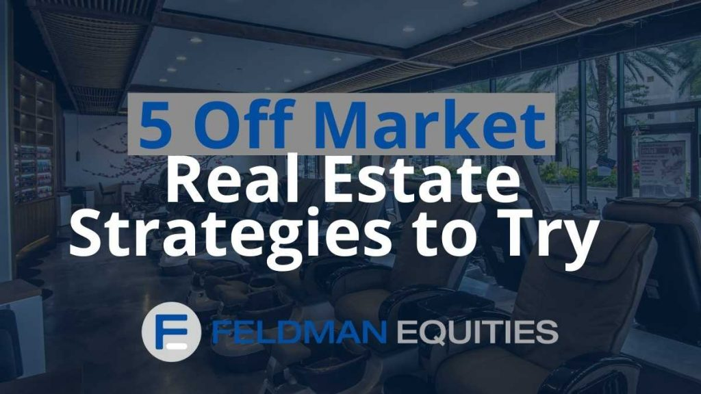 Off-market real estate strategies